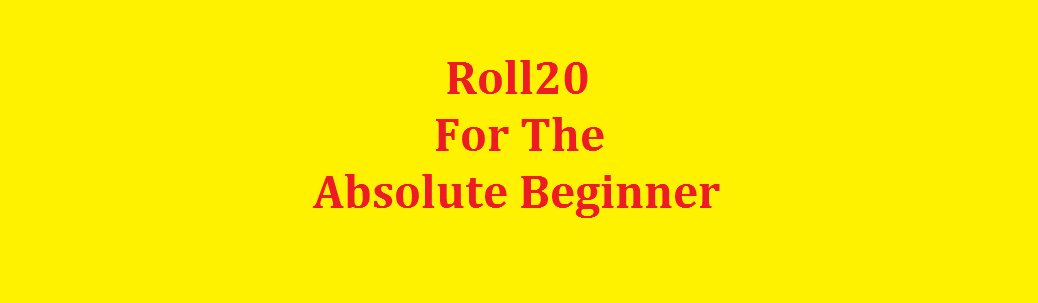 Roll20 For The Absolute Beginner