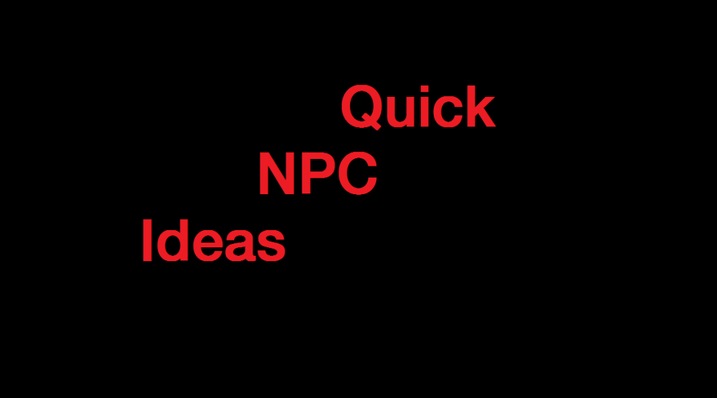 Quick NPC Ideas
