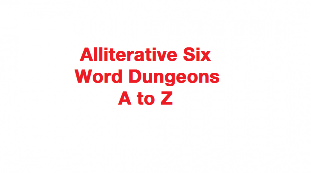 Alliterative Six Word Dungeons