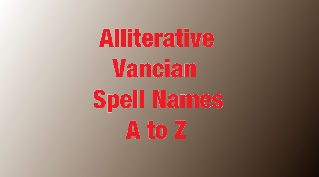 Alliterative Vancian Spell Names A to Z